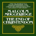 The End of Christendom by  Malcolm Muggeridge audiobook