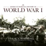 The American Heritage History of World War I by  S. L. A. Marshall audiobook