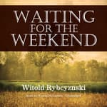 Waiting for the Weekend by  Witold Rybczynski audiobook