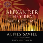 Alexander the Great and His Time by  Agnes Savill audiobook