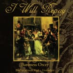 I Will Repay by  Baroness Emma Orczy audiobook
