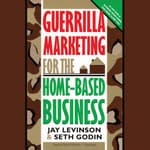 Guerrilla Marketing for the Home-Based Business by  Seth Godin audiobook