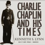 Charlie Chaplin and His Times by  Kenneth S. Lynn audiobook