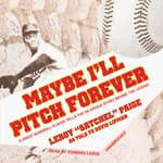 "Maybe I'll Pitch Forever by  Leroy ""Satchel"" Paige audiobook"
