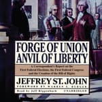 Forge of Union, Anvil of Liberty by  Jeffrey St. John audiobook
