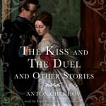 The Kiss and The Duel and Other Stories by  Anton Chekhov audiobook