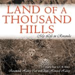 Land of a Thousand Hills by  Rosamond Halsey Carr audiobook