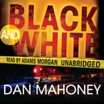 Black and White by  Dan Mahoney audiobook