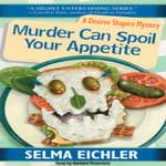 Murder Can Spoil Your Appetite by  Selma Eichler audiobook