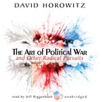 The Art of Political War and Other Radical Pursuits by  David Horowitz audiobook
