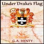 Under Drake's Flag by  G. A. Henty audiobook