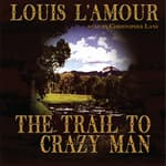 The Trail to Crazy Man by  Louis L'Amour audiobook