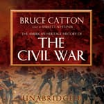The American Heritage History of the Civil War by  Bruce Catton audiobook