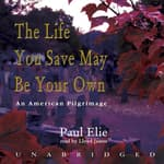 The Life You Save May Be Your Own by  Paul Elie audiobook