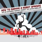 How to Survive a Robot Uprising by  Daniel H. Wilson audiobook