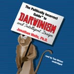 The Politically Incorrect Guide to Darwinism and Intelligent Design by  Jonathan Wells PhD audiobook