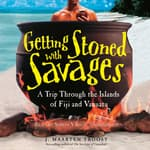 Getting Stoned with Savages by  J. Maarten Troost audiobook