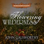 Flowering Wilderness by  John Galsworthy audiobook