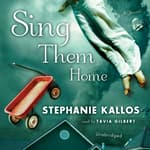 Sing Them Home by  Stephanie Kallos audiobook
