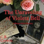 The Unraveling of Violeta Bell by  C. R. Corwin audiobook