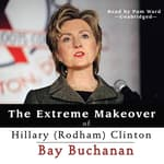 The Extreme Makeover of Hillary (Rodham) Clinton by  Bay Buchanan audiobook