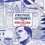Atmospheric Disturbances by  Rivka Galchen audiobook