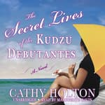 The Secret Lives of the Kudzu Debutantes by  Cathy Holton audiobook