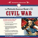 The Politically Incorrect Guide to the Civil War by  H. W. Crocker III audiobook