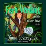 Fern Verdant and the Silver Rose by  Diana Leszczynski audiobook