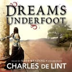 Dreams Underfoot by  Charles de Lint audiobook