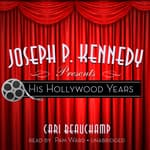 Joseph P. Kennedy Presents by  Cari Beauchamp audiobook