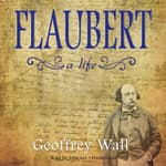 Flaubert by  Geoffrey Wall audiobook