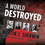 A World Destroyed by  Martin J. Sherwin audiobook