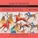 The Long Knives Are Crying by  Joseph M. Marshall III audiobook