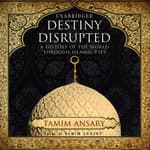 Destiny Disrupted by  Tamim Ansary audiobook