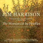 The Woman Lit by Fireflies by  Jim Harrison audiobook
