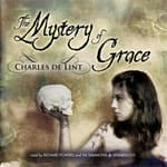 The Mystery of Grace by  Charles de Lint audiobook