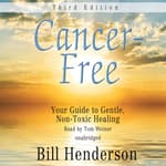 Cancer-Free, Third Edition by  Bill Henderson audiobook
