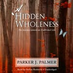 A Hidden Wholeness by  Parker J. Palmer audiobook