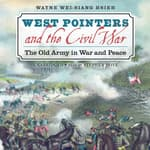 West Pointers and the Civil War by  Wayne Wei-siang Hsieh audiobook