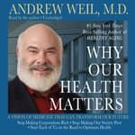 Why Our Health Matters by  Andrew Weil MD audiobook