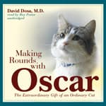 Making Rounds with Oscar by  David Dosa MD, MPH audiobook