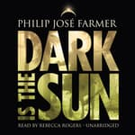 Dark Is the Sun by  Philip José Farmer audiobook