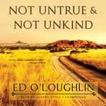 Not Untrue & Not Unkind by  Ed O'Loughlin audiobook