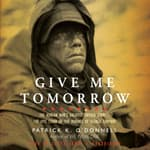 Give Me Tomorrow by  Patrick K. O'Donnell audiobook