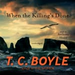 When the Killing's Done by  T. C. Boyle audiobook