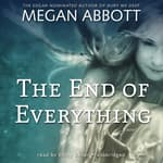 The End of Everything by  Megan Abbott audiobook