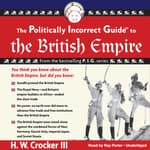 The Politically Incorrect Guide to the British Empire by  H. W. Crocker III audiobook