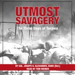 Utmost Savagery by  Colonel Joseph H. Alexander United States Marine Corps (Ret.) audiobook