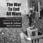 The War to End All Wars by  Edward M. Coffman audiobook